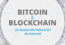 Bitcoin & Blockchain: La revolución Industrial de Internet