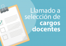 LLAMADO A SELECCIÓN PARA CUBRIR CARGOS DOCENTES